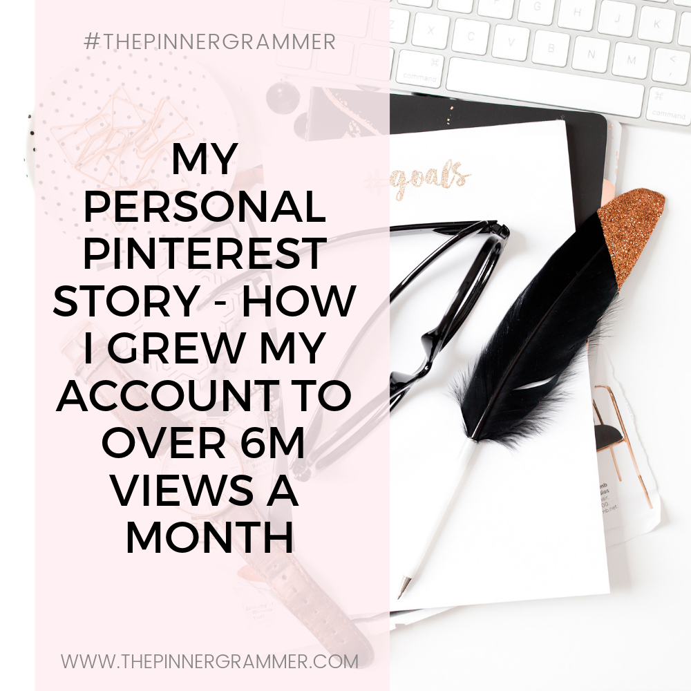 My personal Journey – How I grew my Pinterest to 6 million + views a month!