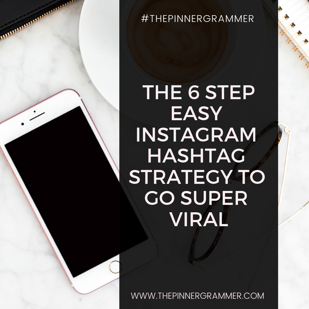 The 6 Step Easy Instagram Hashtag Strategy to go SUPER viral