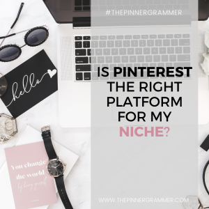 Is Pinterest the right platform for my niche?